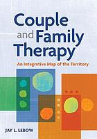 Couple and Family Therapy : an Integrative Map of the Territory.