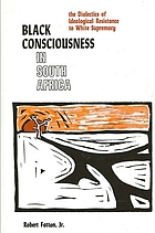 Black consciousness in South Africa : the dialectics of ideological resistance to white supremacy