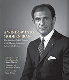 A window into modern Iran : the Ardeshir Zahedi papers at the Hoover Institution Library & Archives : a selection