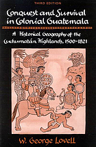 Conquest and survival in colonial Guatemala : a historical geography of the Cuchumatán Highlands, 1500-1821
