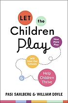 Let the Children Play : Why More Play Will Save Our Schools and Help Children Thrive.