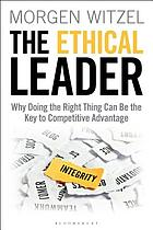 The ethical leader : why doing the right thing can be the key to competitive advantage