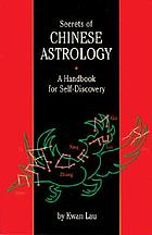 Secrets of Chinese astrology : a handbook for self-discovery