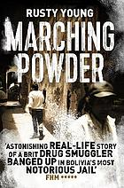 Marching powder : the true story of an English drug-smuggler, a notorious Bolivian prison and enough cocaine to cover the Andes