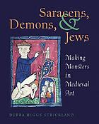 Saracens, demons and Jews : making monsters in medieval art