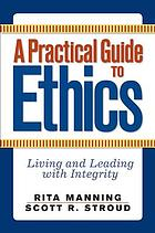 A practical approach to ethics : living and leading with integrity