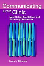 Communicating in the clinic : negotiating frontstage and backstage teamwork