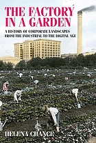 The factory in a garden : a history of corporate landscapes from the industrial to the digital age
