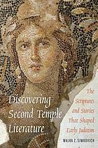 Discovering Second Temple literature : the scriptures and stories that shaped early Judaism