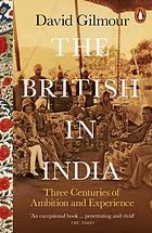 The British In India : three centuries of ambition and experience