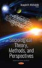 Sociological theory, methods, and perspectives