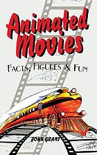 Animated movies : facts, figures and fun
