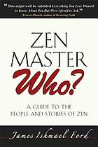 Zen master who? : a guide to the people and stories of Zen