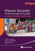 Human security : from concept to practice : case studies from Northeast India and Orissa