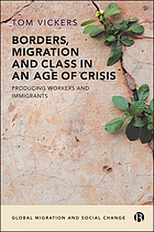 Borders, migration and class in an age of crisis : producing workers and immigrants