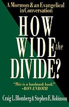 How wide the divide? : a Mormon & an Evangelical in conversation