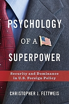 Psychology of a superpower : security and dominance in U.S. foreign policy