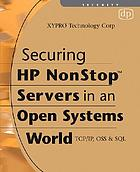 Securing HP NonStop servers in an open systems world : TCP/IP, OSS, & SQL