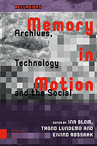 Memory in motion : archives, technology, and the social