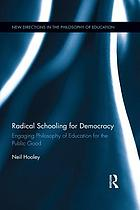 Radical schooling for democracy : engaging philosophy of education for the public good