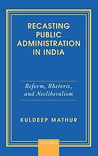 Recasting public administration in India : reform, rhetoric, and neoliberalism