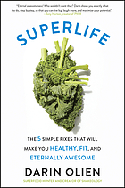 Superlife : the 5 simple fixes that will make you healthy, fit, and eternally awesome