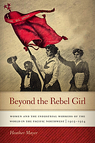 Beyond the rebel girl : women and the industrial workers of the world in the Pacific Northwest, 1905-1924