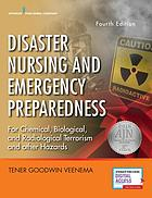 Disaster nursing and emergency preparedness : for chemical, biological, and radiological terrorism and other hazards