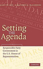 Setting the agenda : responsible party government in the U.S. House of Representatives