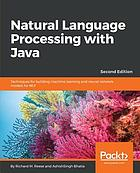 Natural language processing with Java : techniques for building machine learning and neural network models for NLP