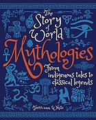 The story of world mythologies : from indigenous tales to classical legends