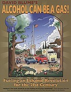 David Blume's Alcohol can be a gas! : fueling an ethanol revolution for the 21st century