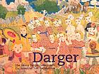 Darger : the Henry Darger collection at the American Folk Art Museum