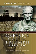 Caesar's Gallic triumph : the Battle of Alesia, 52BC
