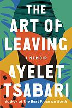 The art of leaving : a memoir