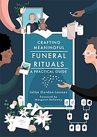 Crafting meaningful funeral rituals : a practical guide