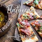 Flatbread : toppings, dips & drizzles