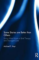 Some stories are better than others : doing what works in brief therapy and managed care
