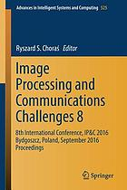 Image Processing and Communications Challenges 8 : 8th International Conference, IP & C 2016 Bydgoszcz, Poland, September 2016 Proceedings