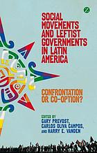 Social movements and leftist governments in Latin America : confrontation or co-optation?