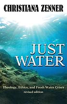 Just water : theology, ethics, and fresh water crises
