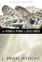The words and works of Jesus Christ : a study of the life of Christ