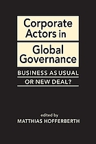 Corporate actors in global governance : business as usual or new deal?