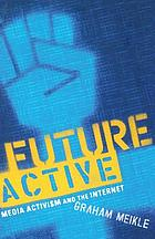 Future active : media activism and the Internet