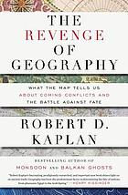 The revenge of geography : what the map tells us about coming conflicts and the battle against fate