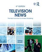 Television News : A Handbook for Reporting, Writing, Shooting, Editing, and Producing