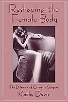 Reshaping the female body : the dilemma of cosmetic surgery