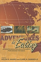 Adventures in eating : anthropological experiences of dining from around the world
