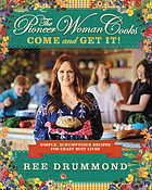 The pioneer woman cooks : come and get it! : simple, scrumptious recipes for crazy busy lives
