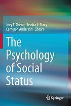 The Psychology of Social Status. Cheng, Jessica L. Tracy, Cameron Anderson ; editors.